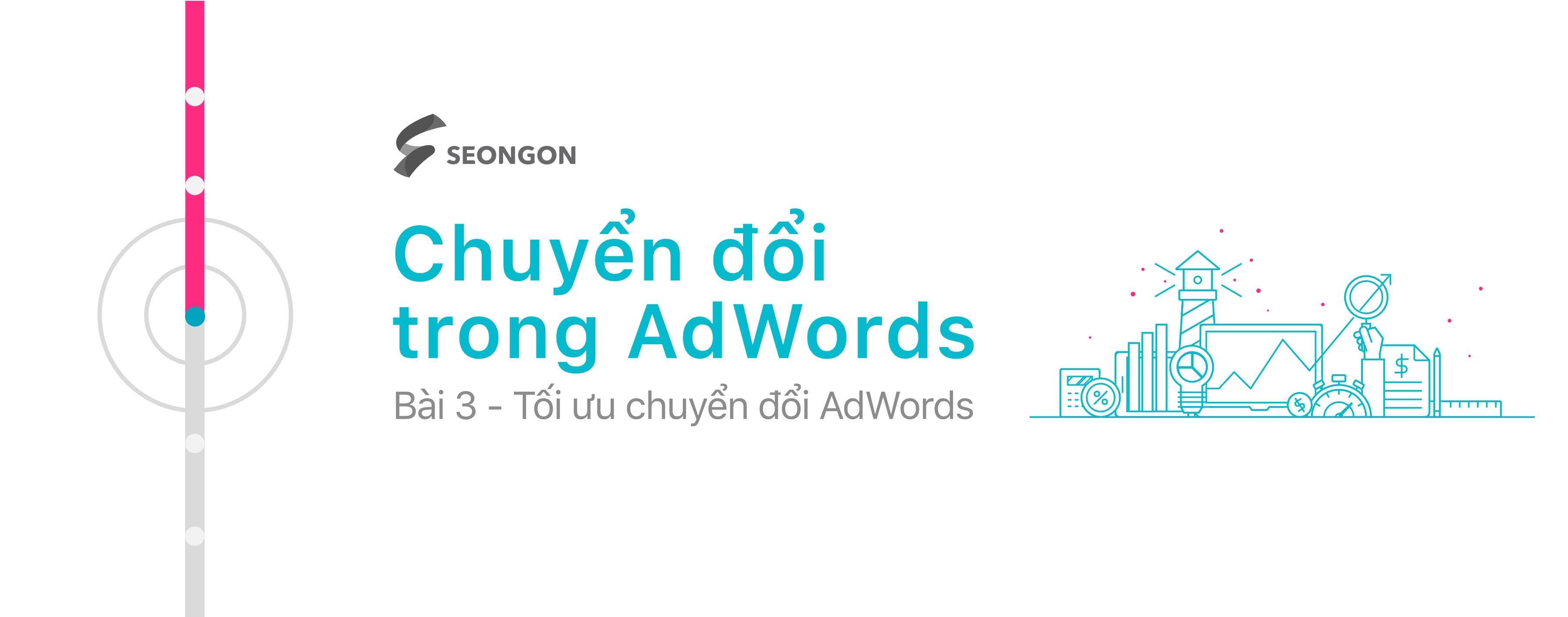Google AdWords: 10 thao tác kỹ thuật giúp tối ưu chuyển đổi