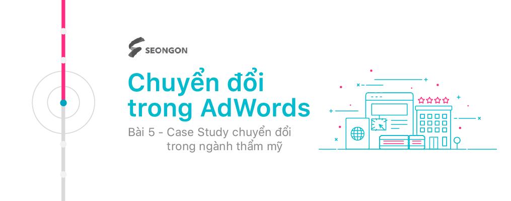 Google Adwords: Case Study về chuyển đổi trong ngành thẩm mỹ