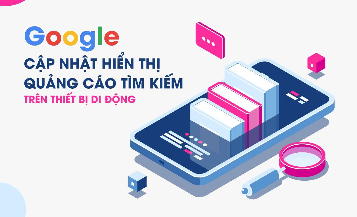 [Quan trọng] Google cập nhật hiển thị quảng cáo tìm kiếm trên thiết bị di động