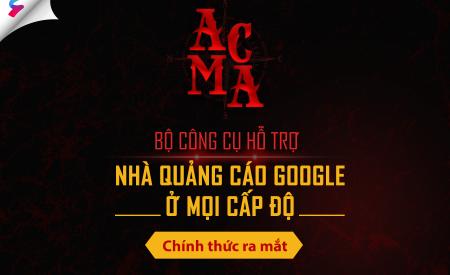 ACMA – Bộ công cụ hỗ trợ dành cho nhà quảng cáo Google ở mọi cấp độ