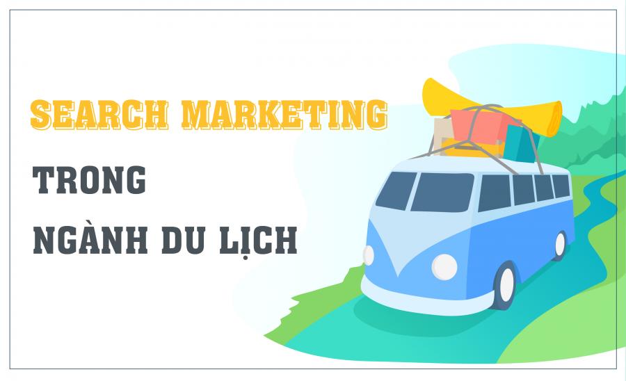 Search Marketing cho ngành du lịch: Cách để ứng dụng và thành công