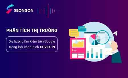 Xu hướng tìm kiếm trên Google trong bối cảnh dịch COVID-19 và sự tác động đến các ngành nghề kinh doanh