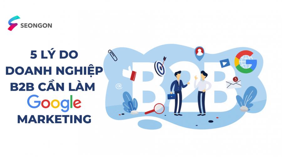 5 lý do doanh nghiệp B2B cần làm Google Marketing ngay hôm nay