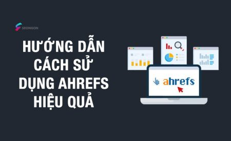 Hướng dẫn sử dụng Ahrefs hiệu quả