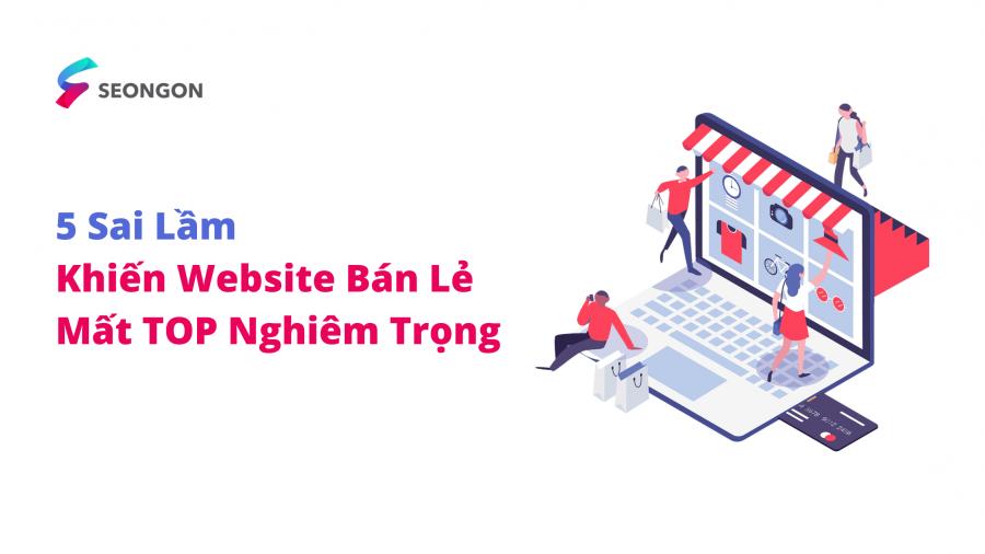 5 sai lầm khiến website bán lẻ, thương mại điện tử mất TOP nghiêm trọng