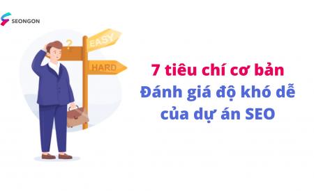 7 tiêu chí cơ bản đánh giá độ khó dễ của dự án SEO