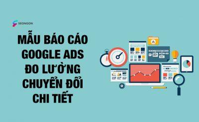 [Chia sẻ] Mẫu báo cáo Google Ads đo lường chuyển đổi cụ thể nhất