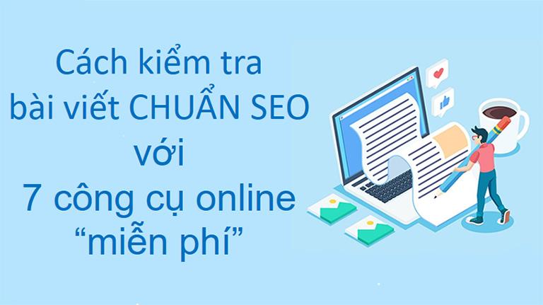 """Cách kiểm tra bài viết CHUẨN SEO với 7 công cụ online """"miễn phí"""""""