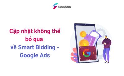 Cập nhật không thể bỏ qua về Smart Bidding – Google Ads