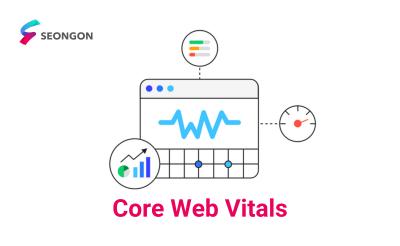 Core Web Vitals – Update quan trọng nhất của Google trong năm 2021