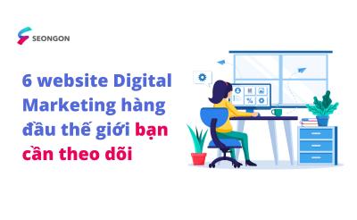 6 website Digital Marketing hàng đầu thế giới bạn cần theo dõi